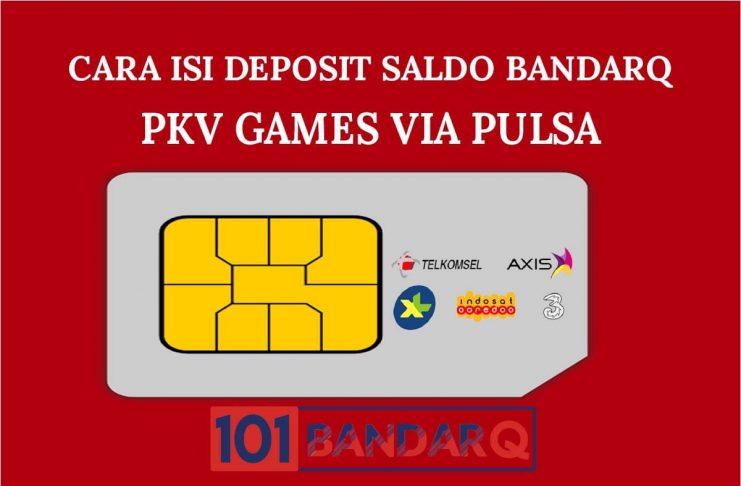 Cara Isi Deposit Saldo BandarQ PKV Games Via Pulsa